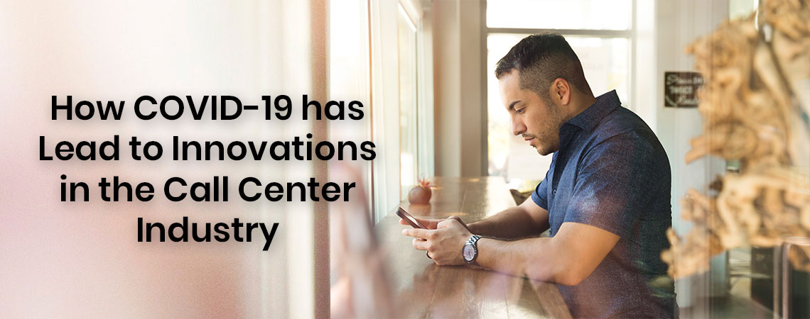 How COVID-19 has Lead to Innovations in the Call Center Industry